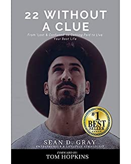 22 Without a Clue: From 'Lost & Confused' to Getting Paid to Live Your Best Life by [Sean D. Gray]