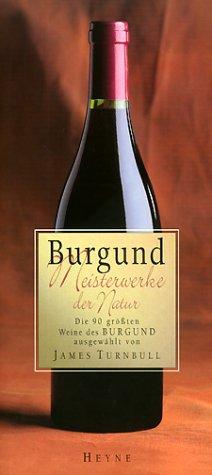 Burgund. Meisterwerke der Natur. Die 90 grössten Weine des Burgund