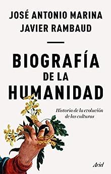 Biografía de la humanidad: Historia de la evolución de las culturas (Ariel) (Spanish Edition) par [José Antonio Marina, Javier Rambaud]