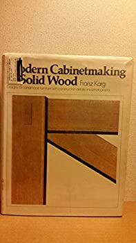 Modern cabinetmaking in solid wood: Designs for handmade furniture with construction details and photographs 0803812760 Book Cover