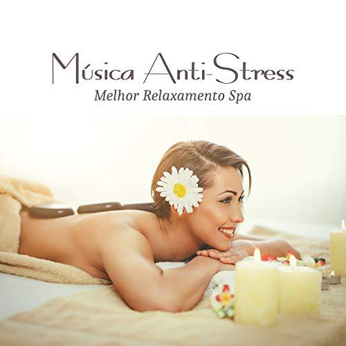 Música Anti-Stress - Melhor Relaxamento Spa, Sons da Natureza para Massoterapia y Paz Interior