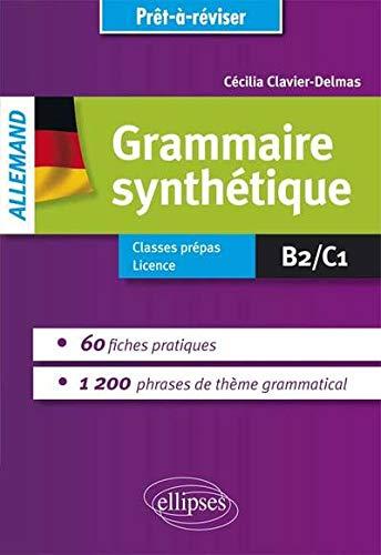 Grammaire Synthétique Allemande 60 Fiches Pratiques 1200 Phrases de Thème Grammatical B2/C1 Prêt-à-Réviser