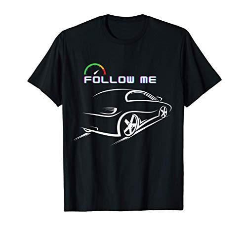 Speed cars fast Cars | Funny Speed enthusiasts Follow me T-Shirt