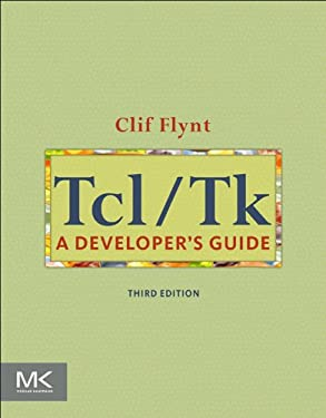 Tcl/Tk: A Developer's Guide (The Morgan Kaufmann Series in Software Engineering and Programming)