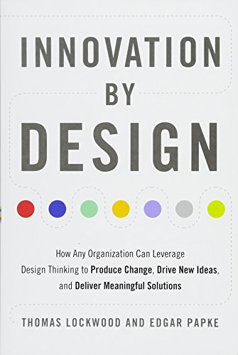 Innovation by Design: How Any Organization Can Leverage Design Thinking to Produce Change, Drive New Ideas, and Deliver Meaningful Solutions