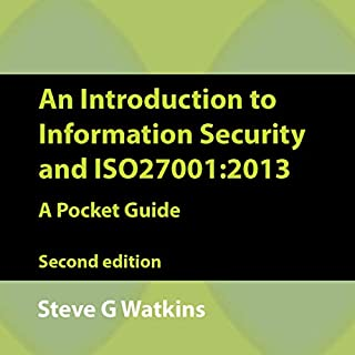 An Introduction to Information Security and ISO 27001 (2013): A Pocket Guide                   By:                                                                                                                                 Steve Watkins                               Narrated by:                                                                                                                                 Andy Cresswell                      Length: 53 mins     2 ratings     Overall 4.5