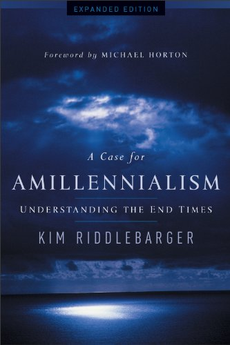 A Case for Amillennialism: Understanding the End Times (English Edition)