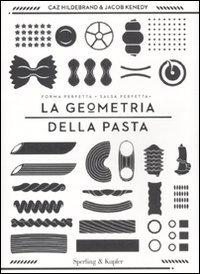 La geometria della pasta. Ediz. illustrata