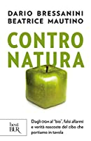 contro natura: dagli ogm al bio, falsi allarmi e verità nascoste del cibo che portiamo in tavola