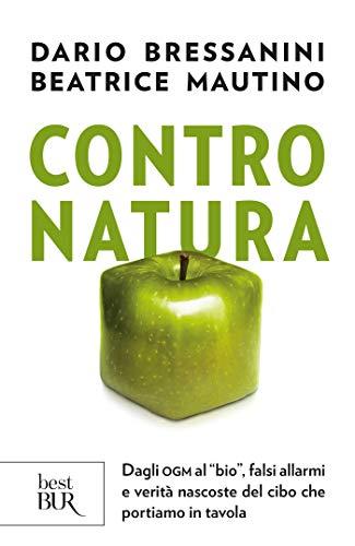 Contro natura: Dagli OGM al 'bio', falsi allarmi e verità nascoste del cibo che portiamo in tavola