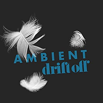 Ambient: Drift Off