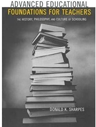 [(Advanced Educational Foundations for Teachers : The History, Philosophy and Culture of Schooling)] [By (author) Donald K. Sharpes] published on (January, 2002)