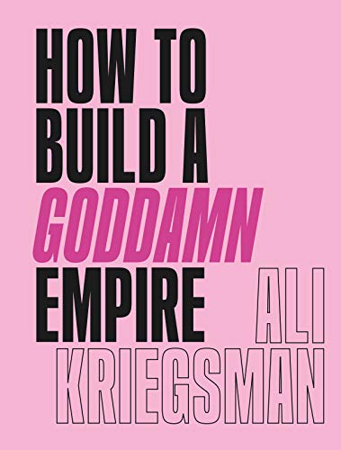 How to Build a Goddamn Empire: Advice on Creating Your Brand with High-Tech Smarts, Elbow Grease, Infinite Hustle, and a Whole Lotta Heart (English Edition)