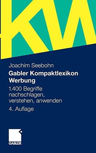 Gabler Kompaktlexikon Werbung: 1.400 Begriffe nachschlagen, verstehen, anwenden