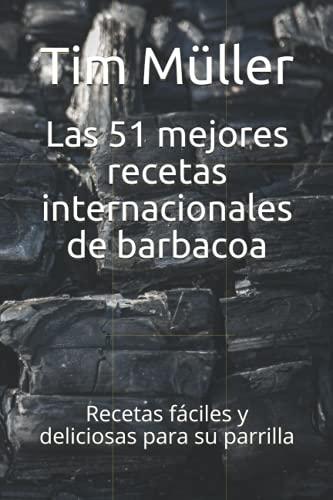 Las 51 mejores recetas internacionales de barbacoa: Recetas fáciles y deliciosas para su parrilla