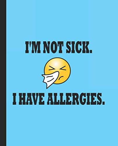 I'm not sick. I have allergies.: A Funny Blank Lined Journal for a Quarantined Person With Severe Allergies, And Not a Highly Contagious Disease.