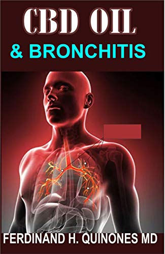 CBD OIL AND BRONCHITIS: Eythin ou Need To Know Abot Using CBD OIL to Treat Bronchitis (English Edition)
