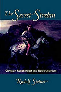 The Secret Stream: Christian Rosenkreutz and Rosicrucianism: Christian Rosenkreutz & Rosicrucianism