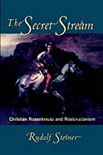 The Secret Stream: Christian Rosenkreutz and Rosicrucianism: Christian Rosenkreutz & Rosicrucianism