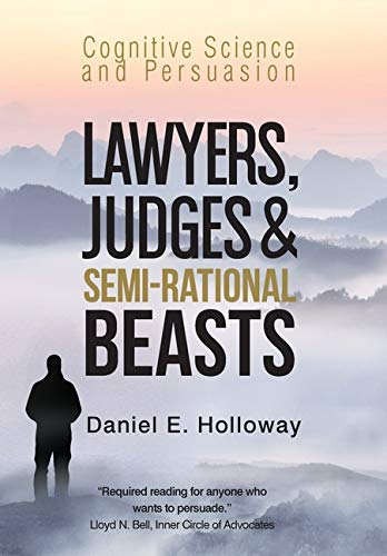 Compare Textbook Prices for Lawyers, Judges & Semi-Rational Beasts: Cognitive Science and Persuasion  ISBN 9781734341805 by Holloway, Daniel E