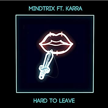 Hard To Leave (feat. Karra)