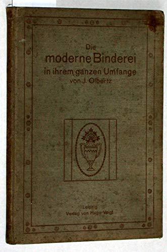 Die moderne Binderei in ihrem ganzen Umfange. Die Kunst des Bukett- und Kranzbindens.