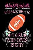 Never Underestimate a Girl Who Loves Rugby: A Cute Rugby Birthday Gift Novelty Notebook/Journal For Girls, Women And Sisters.
