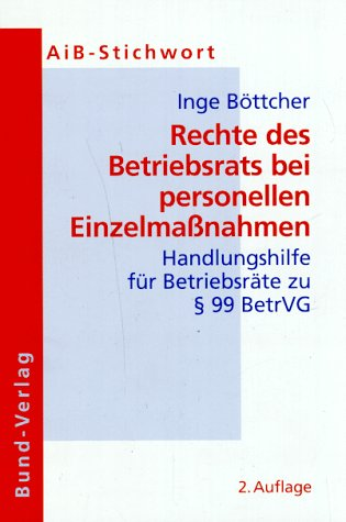 Rechte des Betriebsrats bei personellen Einzelmaßnahmen. Handlungshilfe für Betriebsräte zu 99 BetrVG