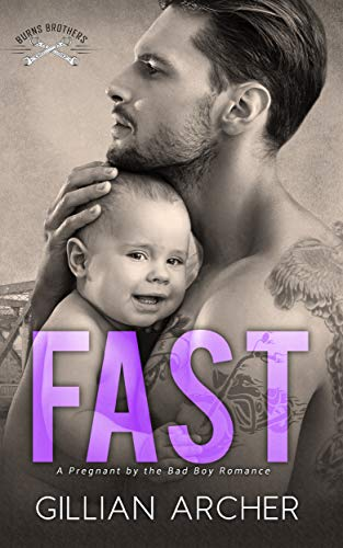 Fast: A Pregnant by the Bad Boy Romance (Burns Brothers Series Book 2) by [Gillian Archer]