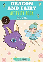 Dragon and Fairy Activity Book: For Kids age 4-8 Years   Preschooler Book with 100 Activities, games and Puzzles on Dragon...