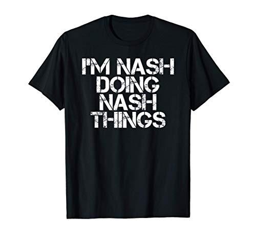 I'M NASH DOING NASH THINGS Name Funny Birthday Gift Idea T-Shirt