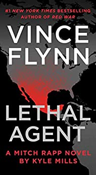 Lethal Agent (Mitch Rapp Book 18) by [Vince Flynn, Kyle Mills]