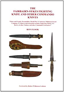 The Fairbairn-Sykes Fighting Knife and Other Commando Knives: Fakes and Frauds, Personalities, World War 2 Contracts, Wilk...