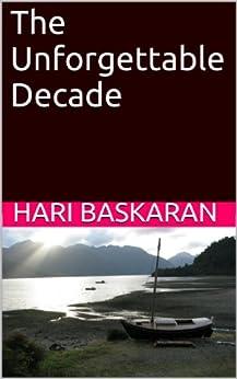 The Unforgettable Decade by [Hari Baskaran]