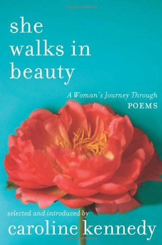 She Walks in Beauty: A Woman's Journey Through Poems by Kennedy, Caroline (April 5, 2011) Hardcover
