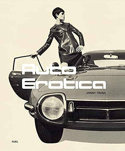 Compare Textbook Prices for Auto Erotica: A Grand Tour through Classic Car Brochures of the 1960s to 1980s  ISBN 9781916218444 by Trunk, Jonny,Murray, Damon,Sorrell, Stephen,Stanley, Bob
