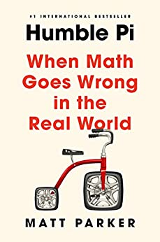 Humble Pi: When Math Goes Wrong in the Real World by [Matt Parker]