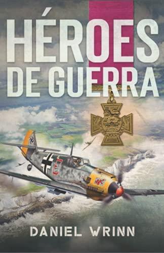 Héroes de Guerra: Aventuras de la Segunda Guerra Mundial durante la caída de Francia (Libros de Guerra de Ficción Histórica)