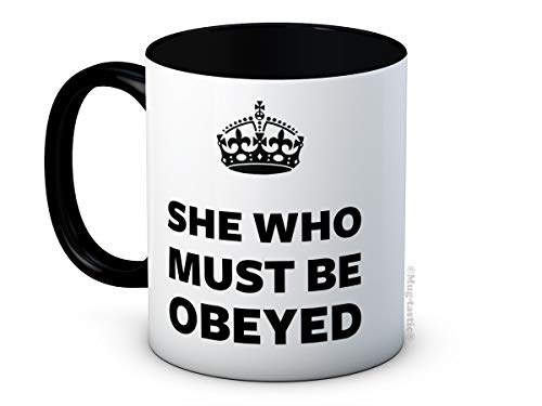 She Who Must Be Obeyed - Funny Ceramic Coffee Mug