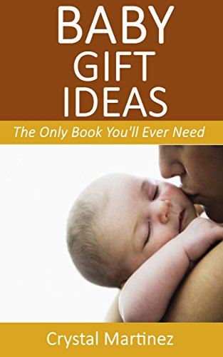 Baby Gift Ideas: The Only Book You'll Ever Need (English Edition)