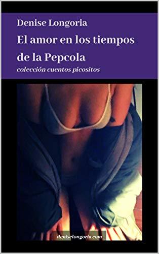 El amor en los tiempos de la Pepcola: literatura lúbrica y erótica...