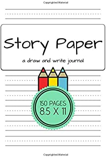 Story Paper A Draw and Write Journal 150 Pages 8.5 x 11: Elementary Primary Notebook with picture space and primary writing lines, kindergarten through third grade