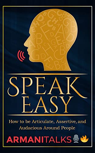 Speak Easy: How to be Articulate, Assertive, and Audacious Around People (English Edition)