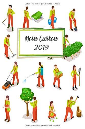 Mein Garten 2019: Notizbuch, Jahresplaner und Journal, Gartenplaner und Eintragbuch für Gartenfreunde, Hobbygärtner und Laubenpieper | Gärtnern