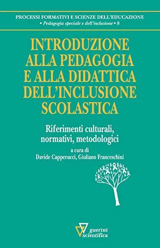 Introduzione alla pedagogia e alla didattica dell'inclusione scolastica. Riferimenti culturali, normativi, metodologici