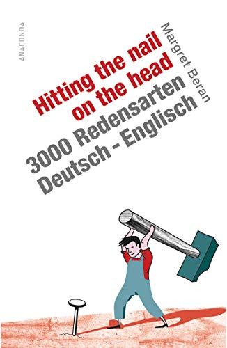 Hitting the Nail on the Head. 3000 Redensarten Deutsch-Englisch