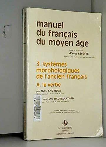 Manuel du français du Moyen Age : Tome 3, Systèmes morphologiques de l'ancien français (Etudes Medievales)