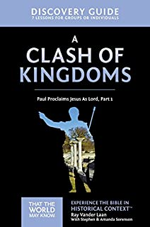 A Clash of Kingdoms Discovery Guide: Paul Proclaims Jesus As Lord – Part 1 (That the World May Know)
