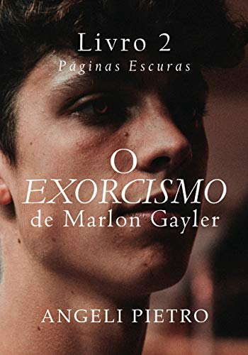 O Exorcismo de Marlon Gayler [Livro DOIS]: Páginas Escuras