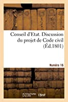 Conseil d'Etat. Discussion du projet de Code civil. Numéro 16